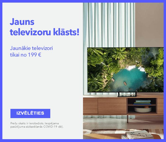 Jauns televizoru klāsts! Jaunākie televizori Tavai izklaidei mājās!
